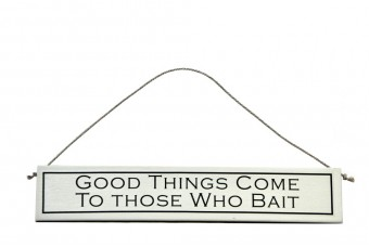"""Good Things Come To Those Who Bait (Fishing)"""