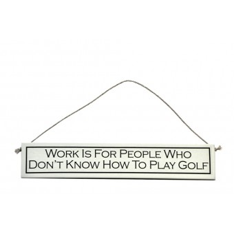 """Decorative Wooden Sign """"Work is For People Who Don't Know How To Play Golf"""""""
